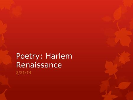 "Poetry: Harlem Renaissance 2/21/14. DO NOW (7min) What images come to mind when you read the following poem: ""Poems for my Brother, Kenneth VII"" Sleep."