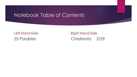 Notebook Table of Contents Left Hand Side 25 Parables Right Hand Side Christianity2/29.