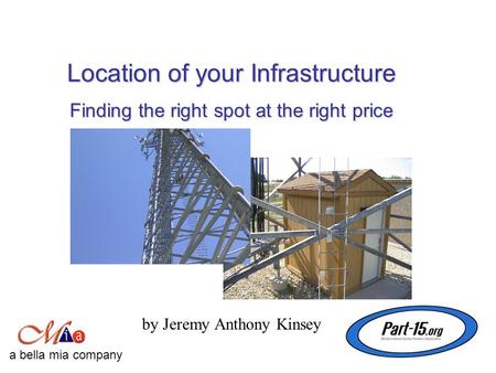 Location of your Infrastructure by Jeremy Anthony Kinsey a bella mia company Finding the right spot at the right price.