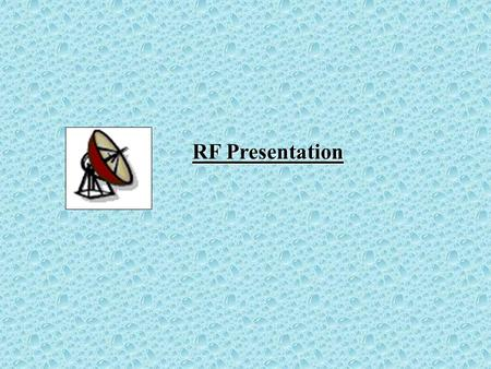 RF Presentation. Data link layer Physical layer (RF Comm.) Higher Application layer Satellite Communications.