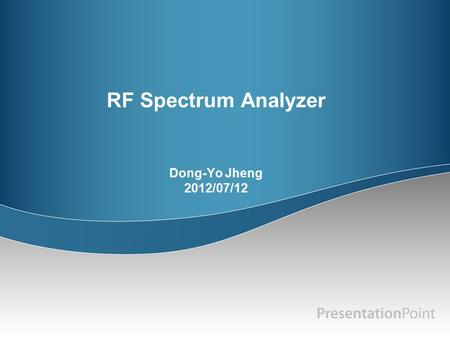 RF Spectrum Analyzer Dong-Yo Jheng 2012/07/12. RF (Radio Frequency) Frequency: 3 kHz ~ 300 GHz 2.