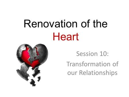 Renovation of the Heart Session 10: Transformation of our Relationships.
