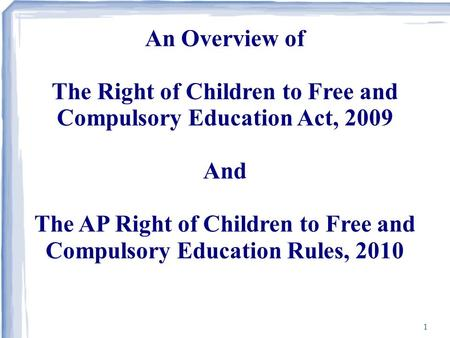1 An Overview of The Right of Children to Free and Compulsory Education Act, 2009 And The AP Right of Children to Free and Compulsory Education Rules,