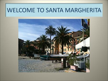 WELCOME TO SANTA MARGHERITA. ISTITUTO COMPRENSIVO SANTA MARGHERITA LIGURE.