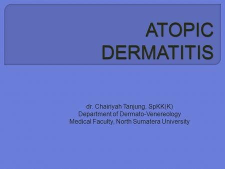 Dr. Chairiyah Tanjung, SpKK(K) Department of Dermato-Venereology Medical Faculty, North Sumatera University.