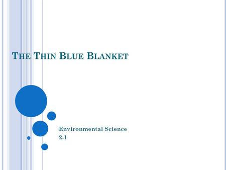 T HE T HIN B LUE B LANKET Environmental Science 2.1.