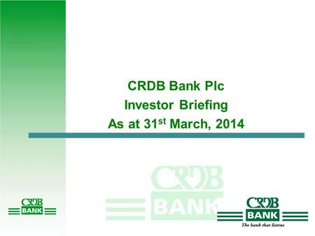 CRDB Bank Plc Investor Briefing As at 31 st March, 2014.