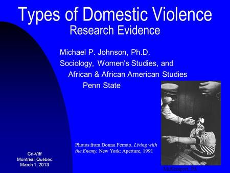 Types of Domestic Violence Research Evidence Michael P. Johnson, Ph.D. Sociology, Women's Studies, and African & African American Studies Penn State Photos.