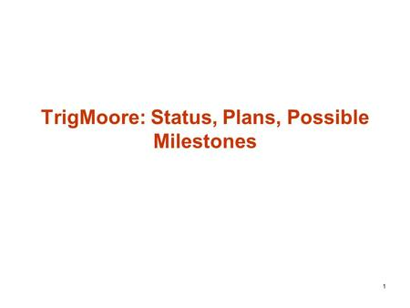 1 TrigMoore: Status, Plans, Possible Milestones. 2 Moore in HLT- status and ongoing work Package under the CVS directory: Trigger/TrigAlgorithms/TrigMoore.