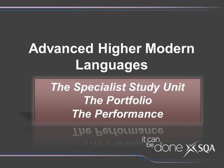 Advanced Higher Modern Languages. Aims of the Session To examine in detail the Outcome and Assessment Standards of the Specialist Study Unit and how they.