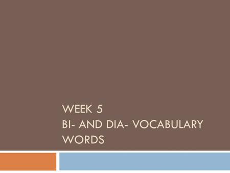 WEEK 5 BI- AND DIA- VOCABULARY WORDS. bi-  Two bicycle  A two wheeled vehicle.  The bicycle is a very popular choice of transportation likely due.