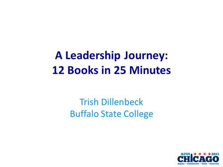 A Leadership Journey: 12 Books in 25 Minutes Trish Dillenbeck Buffalo State College.