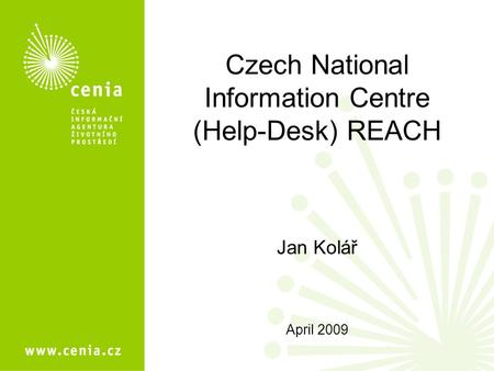 Czech National Information Centre (Help-Desk) REACH Jan Kolář April 2009.