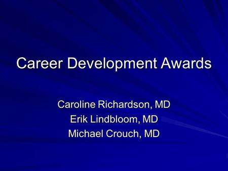Career Development Awards Caroline Richardson, MD Erik Lindbloom, MD Michael Crouch, MD.