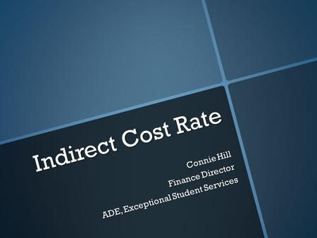 Indirect Cost Rate Connie Hill Finance Director ADE, Exceptional Student Services.