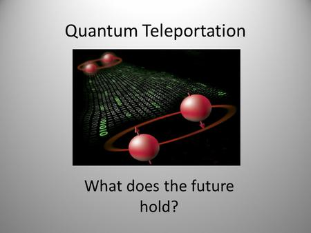 Quantum Teleportation What does the future hold?.