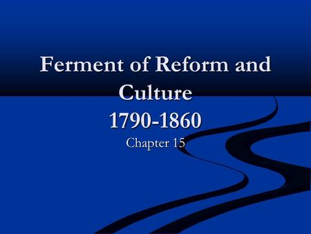 Ferment of Reform and Culture 1790-1860 Chapter 15.