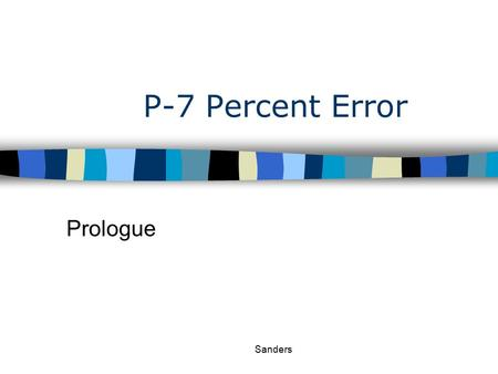 Sanders P-7 Percent Error Prologue. Prologue Unit Measurement In science, one of the key components of observation is measurement. Scientists use the.