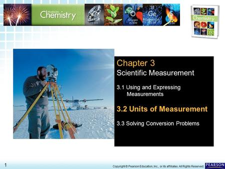 3.2 Units of Measurement > 1 Copyright © Pearson Education, Inc., or its affiliates. All Rights Reserved. Chapter 3 Scientific Measurement 3.1 Using and.