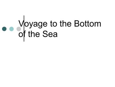 Voyage to the Bottom of the Sea. EQ: Have you ever wondered how the ocean would look without all that water? How it would look if it were just dry land?