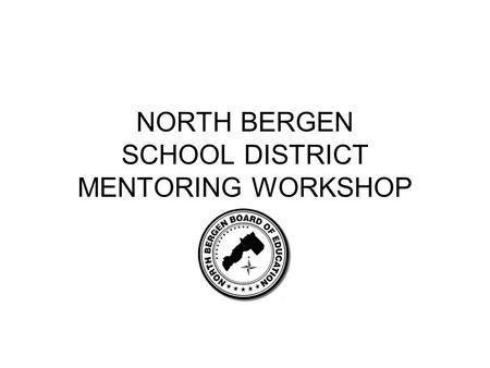 NORTH BERGEN SCHOOL DISTRICT MENTORING WORKSHOP. THE COMING CRISIS QUANTITY: 2 Million Teachers Needed Over Half will be First-Time Teachers QUALITY: