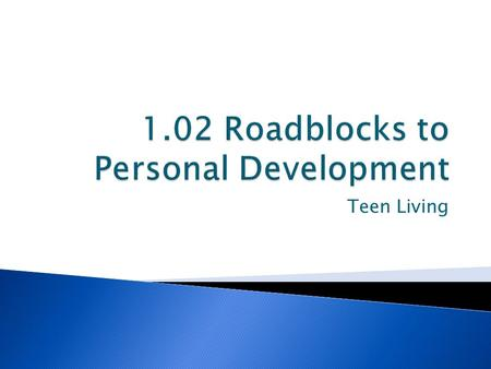 Teen Living.  Anything that interferes with the attainment of your personal goals.