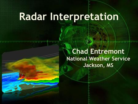 Radar Interpretation Chad Entremont National Weather Service Jackson, MS.
