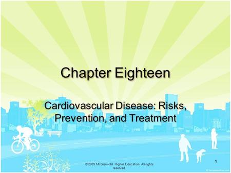 . © 2009 McGraw-Hill Higher Education. All rights reserved. 1 Chapter Eighteen Cardiovascular Disease: Risks, Prevention, and Treatment.
