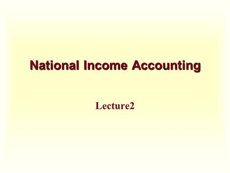 National Income Accounting Lecture2. What is National Income? National income is defined as the total value of all goods and services produced within.