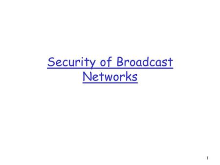 Security of Broadcast Networks 1. Overview r Broadcast networks are used mostly for TV r Historical development r Commercial models r One-way or Two-way.