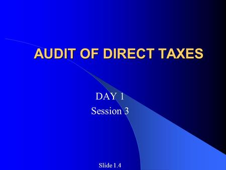 AUDIT OF DIRECT TAXES DAY 1 Session 3 Slide 1.4. INCOME TAX DEPARTEMENT WEST BENGAL CHIEF COMMISSIONER NoS-13 DGIT INVESTIGATIONDGIT EXEMPTION CIT/DIT.