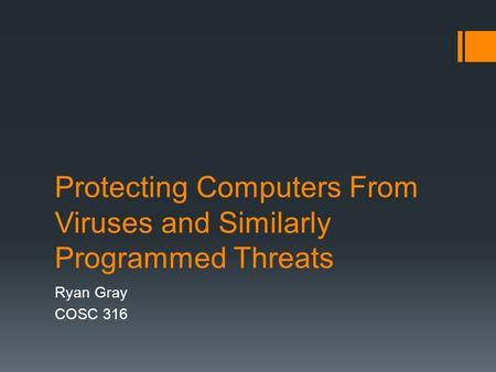 Protecting Computers From Viruses and Similarly Programmed Threats Ryan Gray COSC 316.