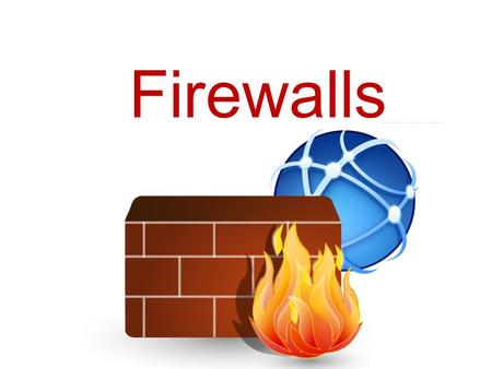 Firewalls. Overview of Firewalls As the name implies, a firewall acts to provide secured access between two networks A firewall may be implemented as.