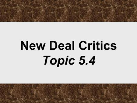 New Deal Critics Topic 5.4. ***Despite his critics, FDR was a hero to MILLIONS of Americans*** ***Even if his New Deal Policies did not perfectly help.