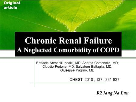 Original article Chronic Renal Failure A Neglected Comorbidity of COPD Raffaele Antonelli Incalzi, MD; Andrea Corsonello, MD; Claudio Pedone, MD; Salvatore.