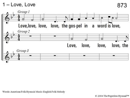 1. Love, love, love, love, the gospel in a word is love, Love thy neighbor as thy brother, love, love, love. 1 – Love, Love Words: American Folk Hymn &