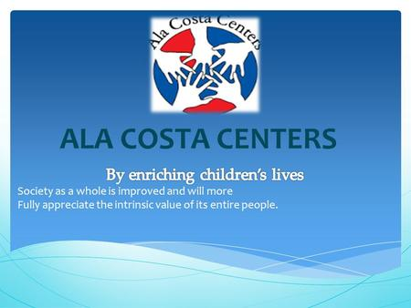 ALA COSTA CENTERS. Ala Costa Centers' after-school program offers school aged children with developmental disabilities academic support, enrichment activities,