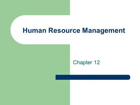 Human Resource Management Chapter 12. Definition of Human Resources Management The process of attracting, developing and maintaining a quality workforce.