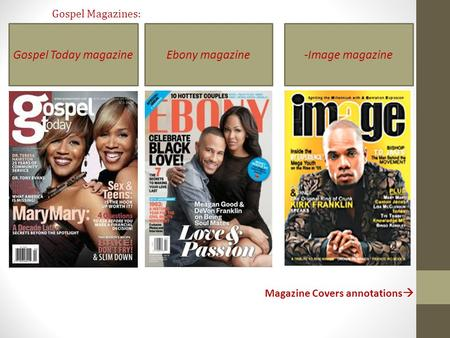 Gospel Magazines: Magazine Covers annotations  -Image magazineEbony magazineGospel Today magazine.