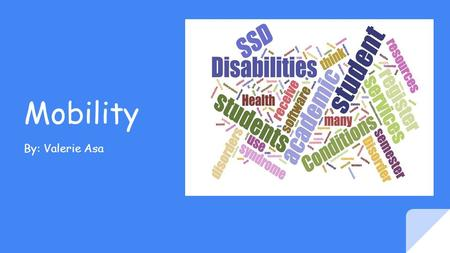 Mobility By: Valerie Asa. What is mobility? Many students with disabilities need assistive technology in order to be able to participate and benefit from.