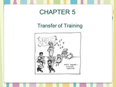 CHAPTER 5 Transfer of Training. Introduction After a company conduct a need assessment, ensures that employees are ready for training, and creates a learning.