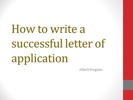 How to write a successful letter of application After9 Program.