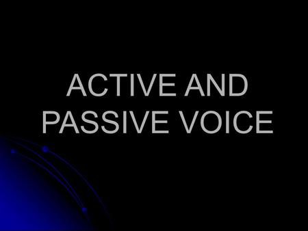 ACTIVE AND PASSIVE VOICE. WHAT IS VERB ? Voice is that form of verb which shows whether subject works something or work (action) is done upon the subject.