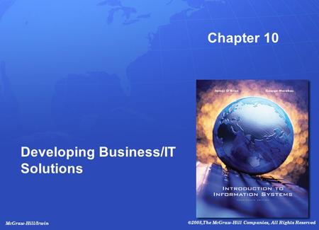 McGraw-Hill/Irwin ©2008,The McGraw-Hill Companies, All Rights Reserved Chapter 10 Developing Business/IT Solutions.