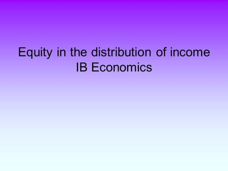 Equity in the distribution of income IB Economics.