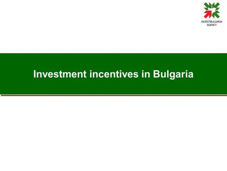 Investment incentives in Bulgaria. Types of incentives under the current Bulgarian legislation - content  Incentives under the Investment Promotion Act.