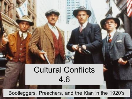 Cultural Conflicts 4.6 Bootleggers, Preachers, and the Klan in the 1920's.