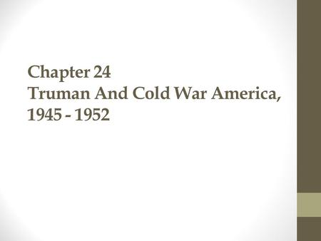 Chapter 24 Truman And Cold War America, 1945 - 1952.