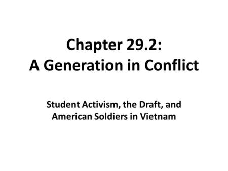 Chapter 29.2: A Generation in Conflict Student Activism, the Draft, and American Soldiers in Vietnam.