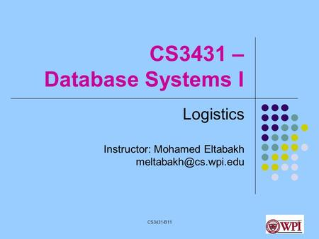 CS3431-B111 CS3431 – Database Systems I Logistics Instructor: Mohamed Eltabakh
